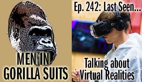 Man wearing virtual reality headset - Last Seen…Talking About Virtual Realities – MiGS Ep. 242