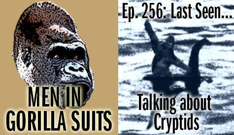 Bigfoot Riding Nessie - Men in Gorilla Suits 256: Last Seen...Talking about Cryptids.